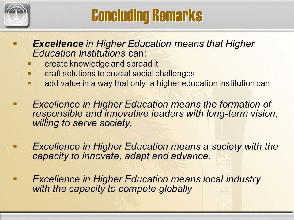 Excellence in Higher Education means that Higher Education Institutions can: create knowledge and spread it craft solutions to crucial social challeng