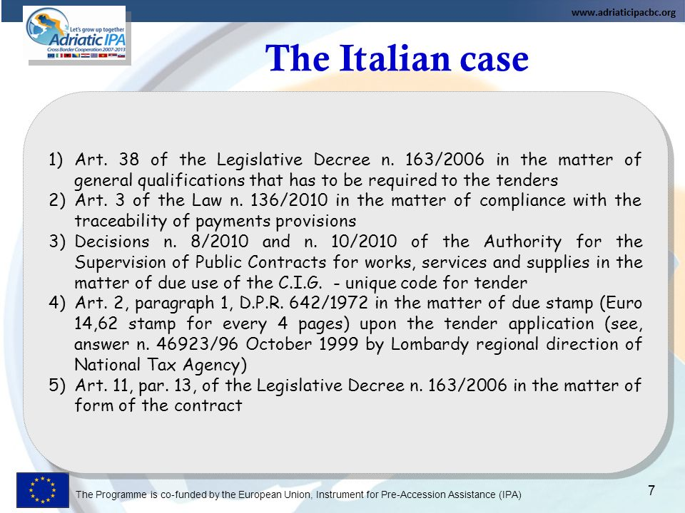 The Programme is co-funded by the European Union, Instrument for Pre-Accession Assistance (IPA) The Italian case 7 1)Art.