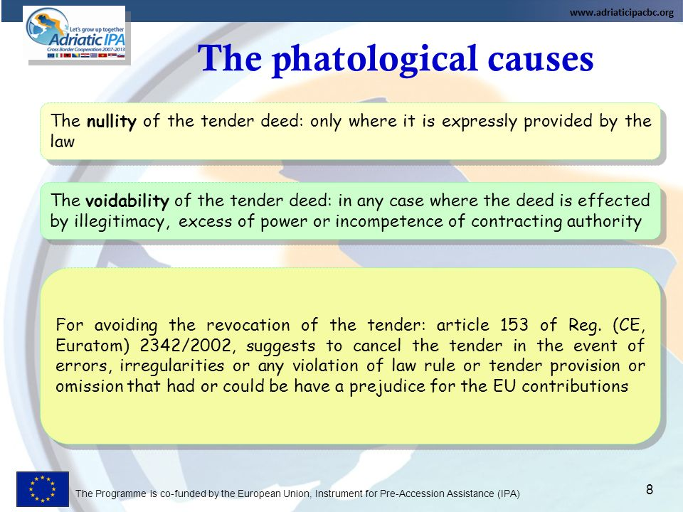 The Programme is co-funded by the European Union, Instrument for Pre-Accession Assistance (IPA) The phatological causes 8 For avoiding the revocation of the tender: article 153 of Reg.