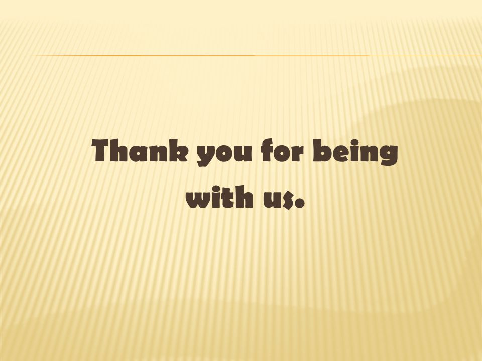 Thank you for being with us.