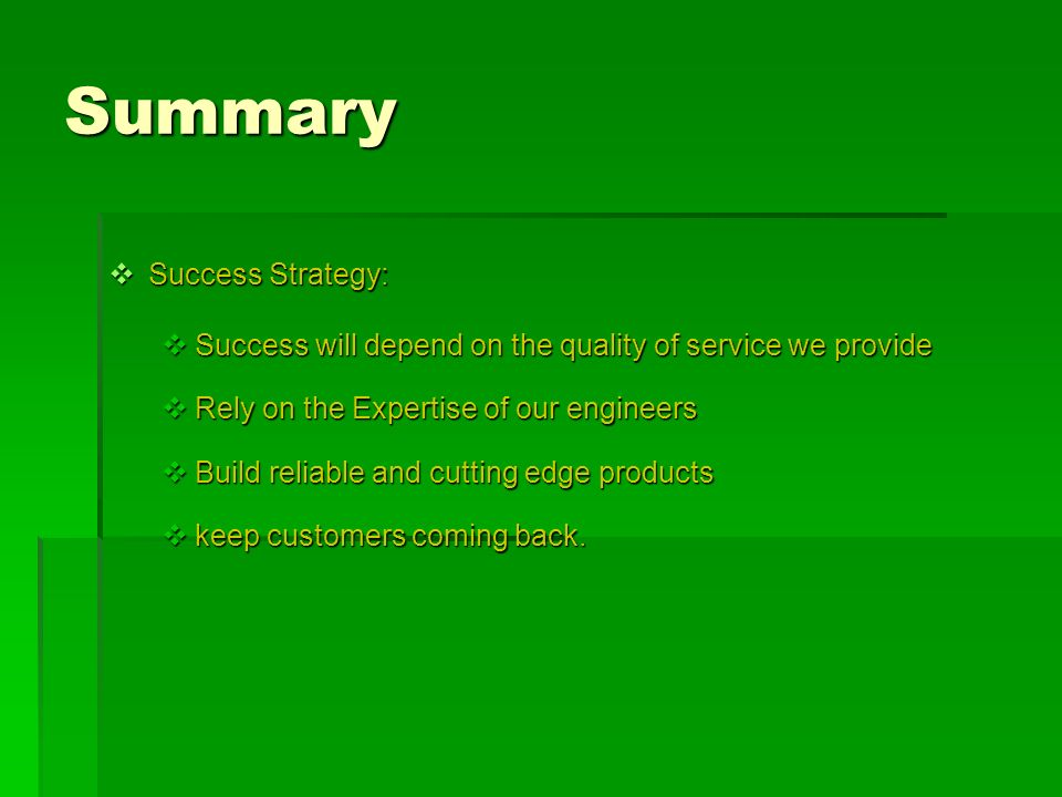 Summary Success Strategy: Success Strategy: Success will depend on the quality of service we provide Success will depend on the quality of service we