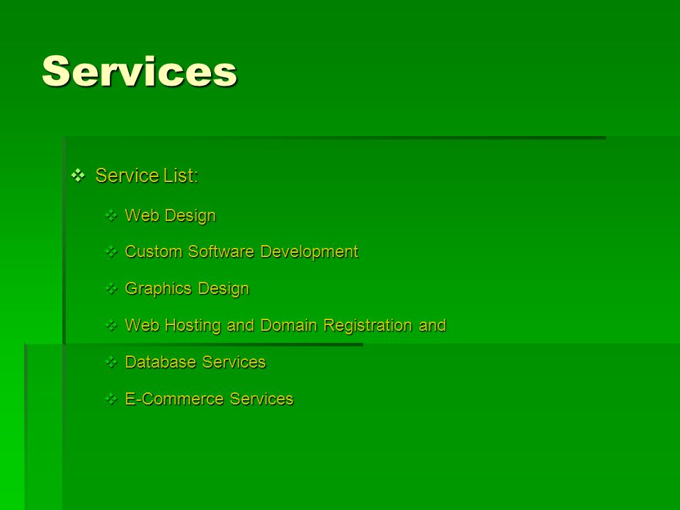 Services Service List: Service List: Web Design Web Design Custom Software Development Custom Software Development Graphics Design Graphics Design Web