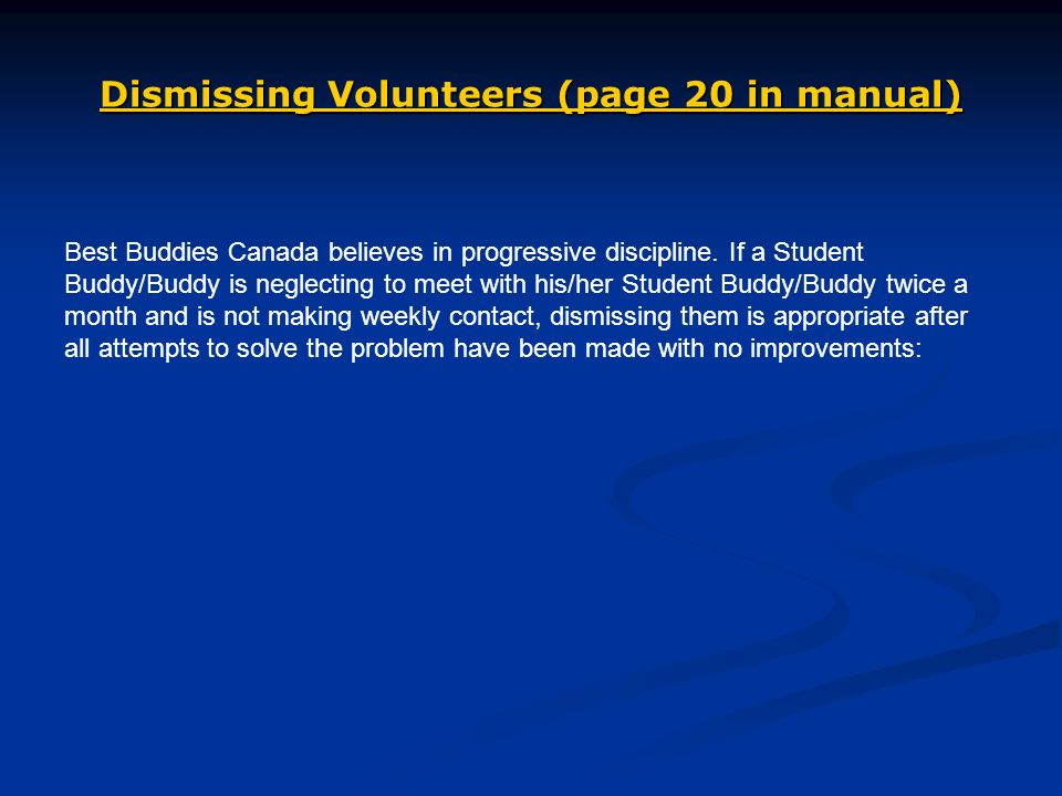 Dismissing Volunteers (page 20 in manual) Best Buddies Canada believes in progressive discipline.