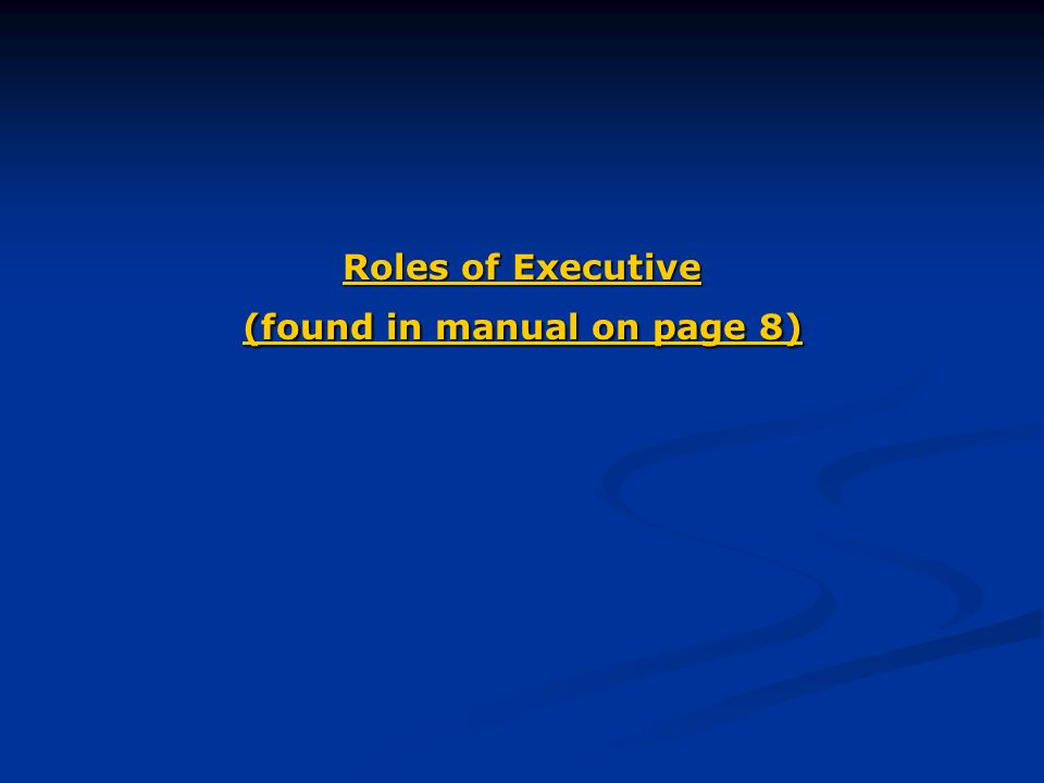 Roles of Executive (found in manual on page 8)