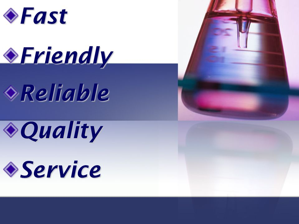 Fast Friendly Reliable Quality Service