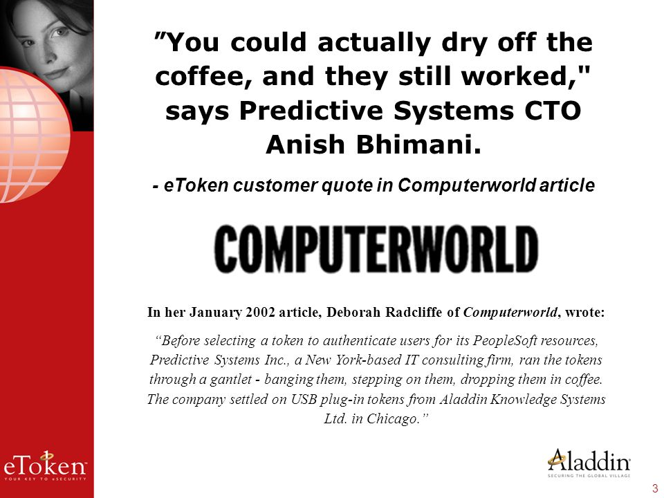 3 You could actually dry off the coffee, and they still worked, says Predictive Systems CTO Anish Bhimani.