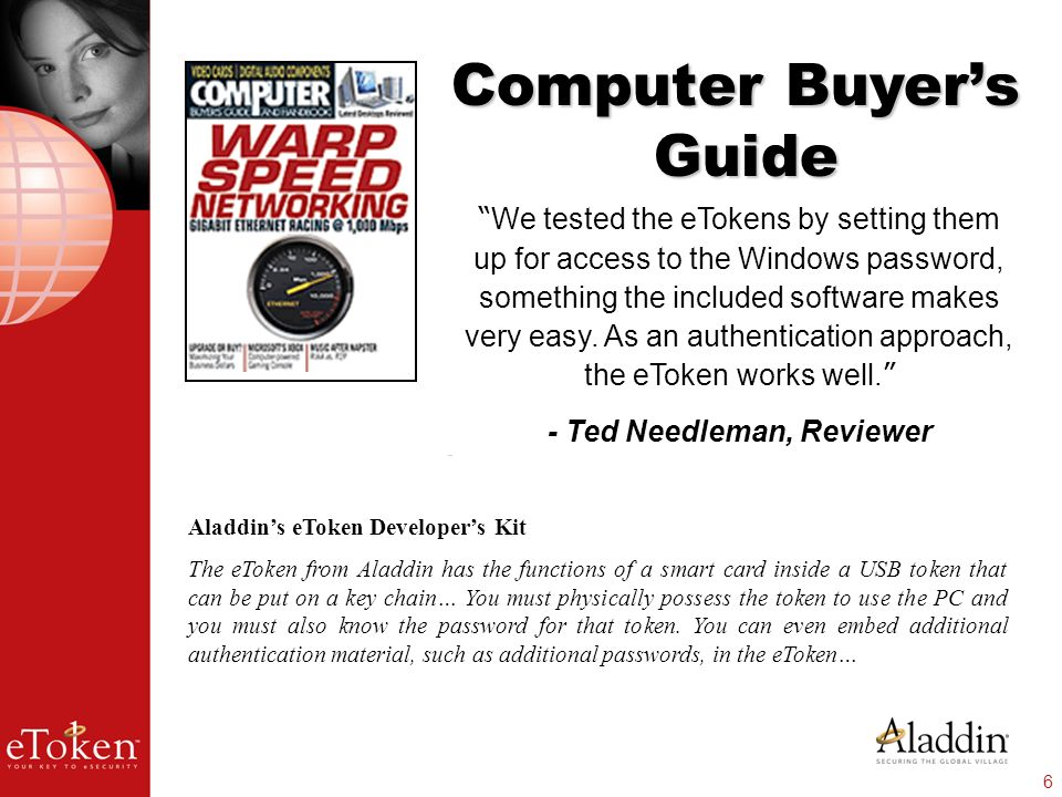 6 Computer Buyers Guide We tested the eTokens by setting them up for access to the Windows password, something the included software makes very easy.