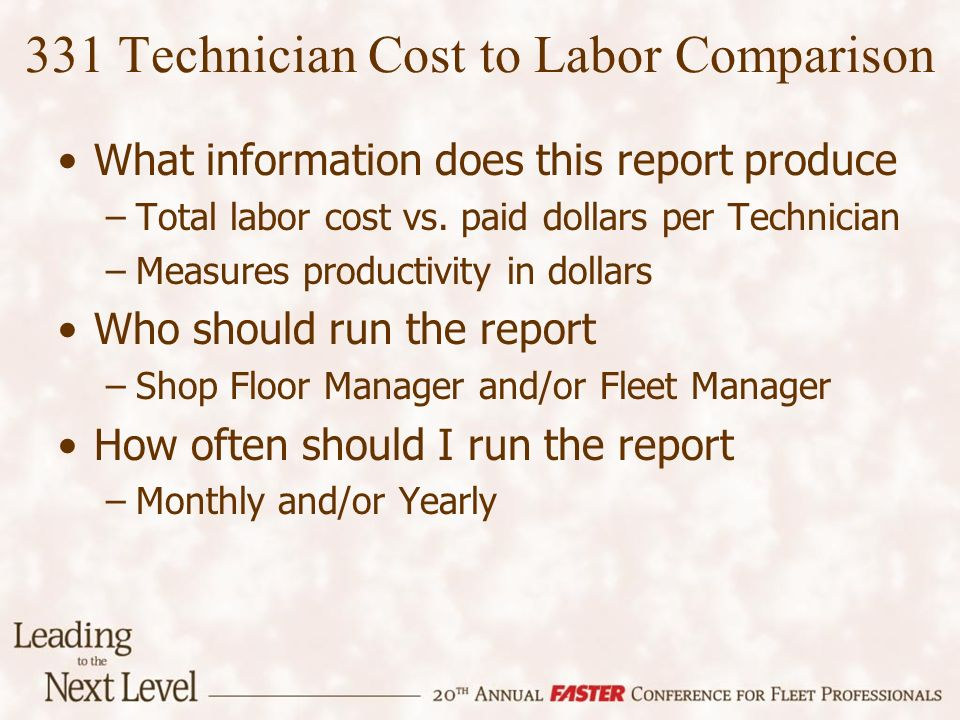 331 Technician Cost to Labor Comparison What information does this report produce –Total labor cost vs. paid dollars per Technician –Measures producti