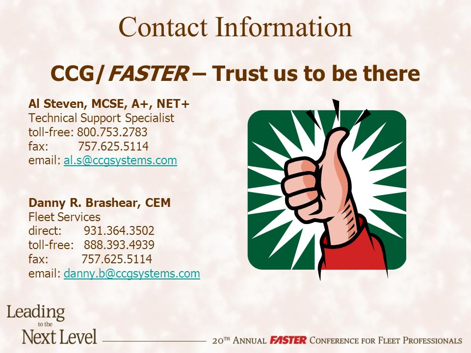 Contact Information CCG/FASTER – Trust us to be there Al Steven, MCSE, A+, NET+ Technical Support Specialist toll-free: 800.753.2783 fax: 757.625.5114 email: al.s@ccgsystems.comal.s@ccgsystems.com Danny R.