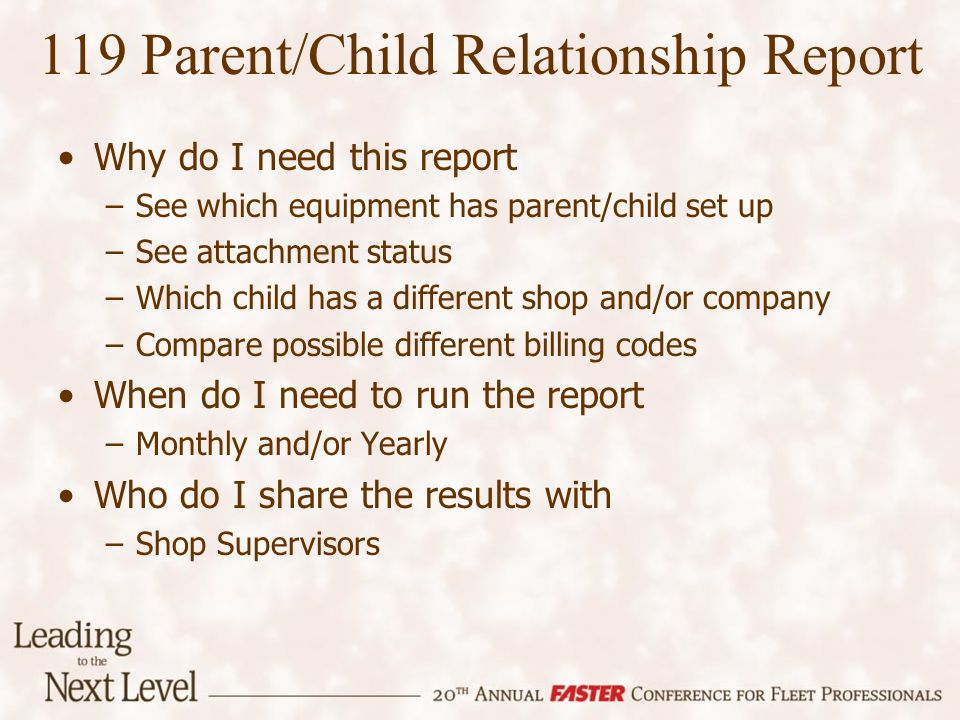 Why do I need this report –See which equipment has parent/child set up –See attachment status –Which child has a different shop and/or company –Compare possible different billing codes When do I need to run the report –Monthly and/or Yearly Who do I share the results with –Shop Supervisors