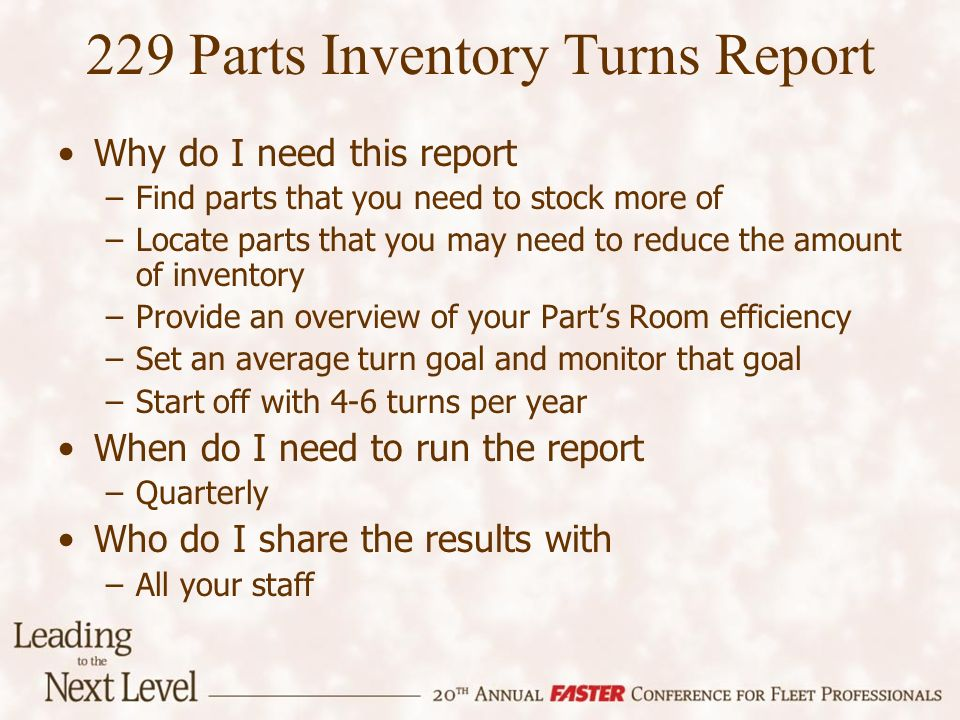 Why do I need this report –Find parts that you need to stock more of –Locate parts that you may need to reduce the amount of inventory –Provide an ove