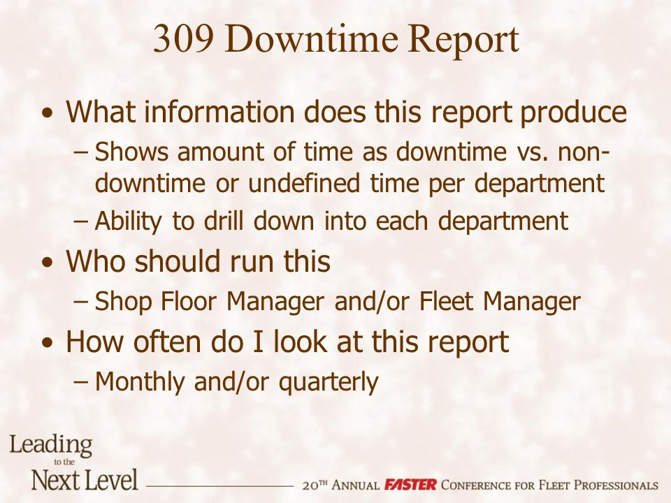 309 Downtime Report What information does this report produce –Shows amount of time as downtime vs. non- downtime or undefined time per department –Ab