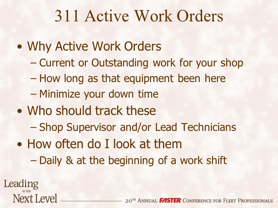 311 Active Work Orders Why Active Work Orders –Current or Outstanding work for your shop –How long as that equipment been here –Minimize your down tim