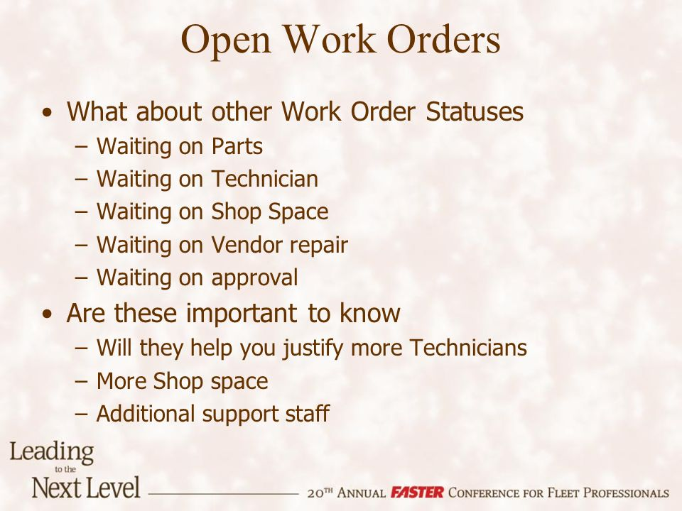 Open Work Orders What about other Work Order Statuses –Waiting on Parts –Waiting on Technician –Waiting on Shop Space –Waiting on Vendor repair –Waiti