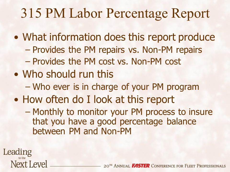 315 PM Labor Percentage Report What information does this report produce –Provides the PM repairs vs.