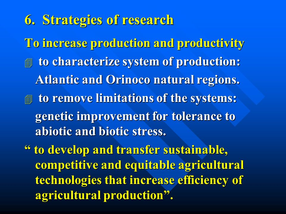 6. Strategies of research To increase production and productivity 4 to characterize system of production: Atlantic and Orinoco natural regions. 4 to r