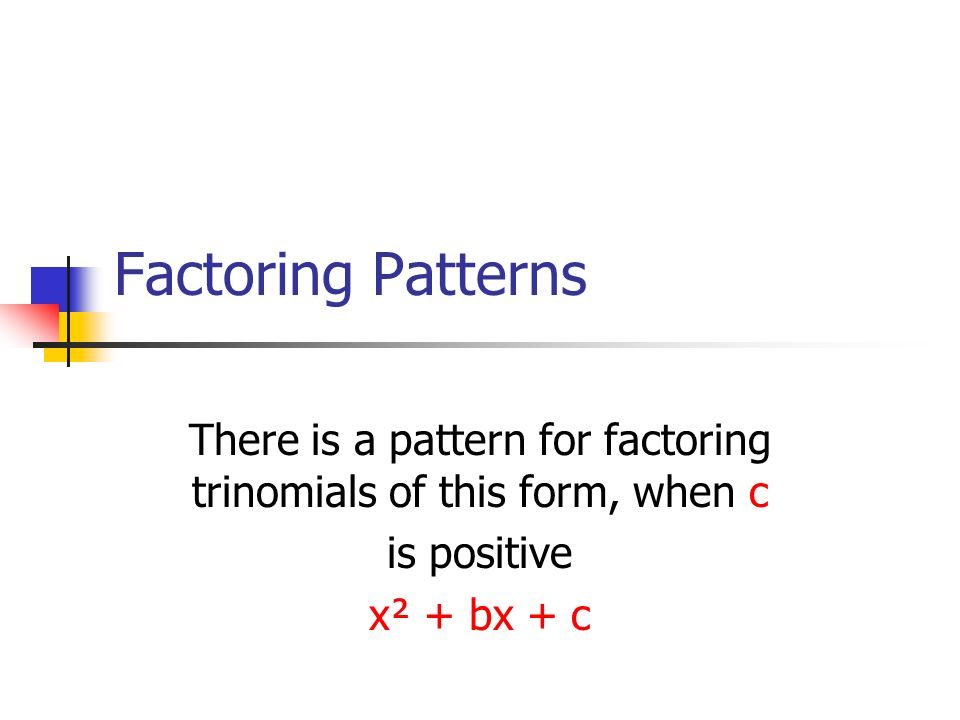 To factor trinomials like x² + 7x - 18 List pairs of factors of -18 6 -3 -6 3 - 9 2 9 -2 18 -1 -18 1 Sum of factors 3 -3 -7 7 17 -17