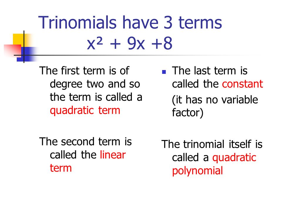 Examples of trinomials in this form x² + 9x + 8 r² + 10 r + 24 y² - 14y + 13 m² - 10m + 16 NOTE: coefficient of quadratic term is 1 constant term is positive