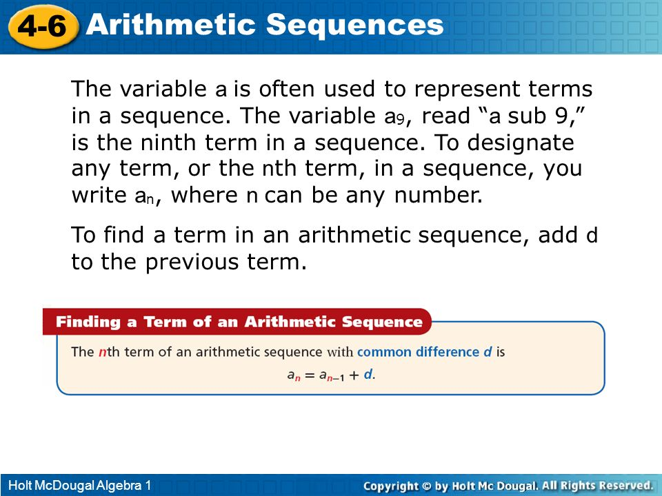 Holt McDougal Algebra 1 4-6 Arithmetic Sequences The variable a is often used to represent terms in a sequence. The variable a 9, read a sub 9, is the