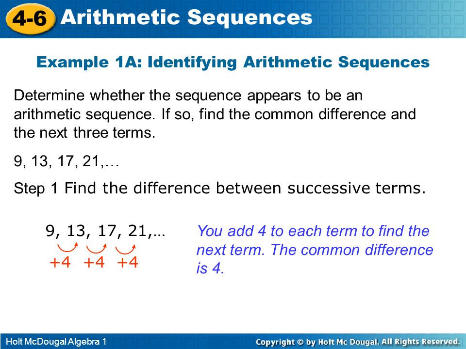 Holt McDougal Algebra 1 4-6 Arithmetic Sequences Example 1A: Identifying Arithmetic Sequences Determine whether the sequence appears to be an arithmet