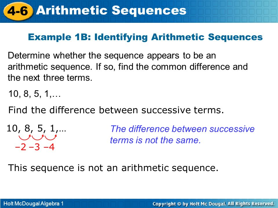 Holt McDougal Algebra 1 4-6 Arithmetic Sequences Example 1B: Identifying Arithmetic Sequences Determine whether the sequence appears to be an arithmet
