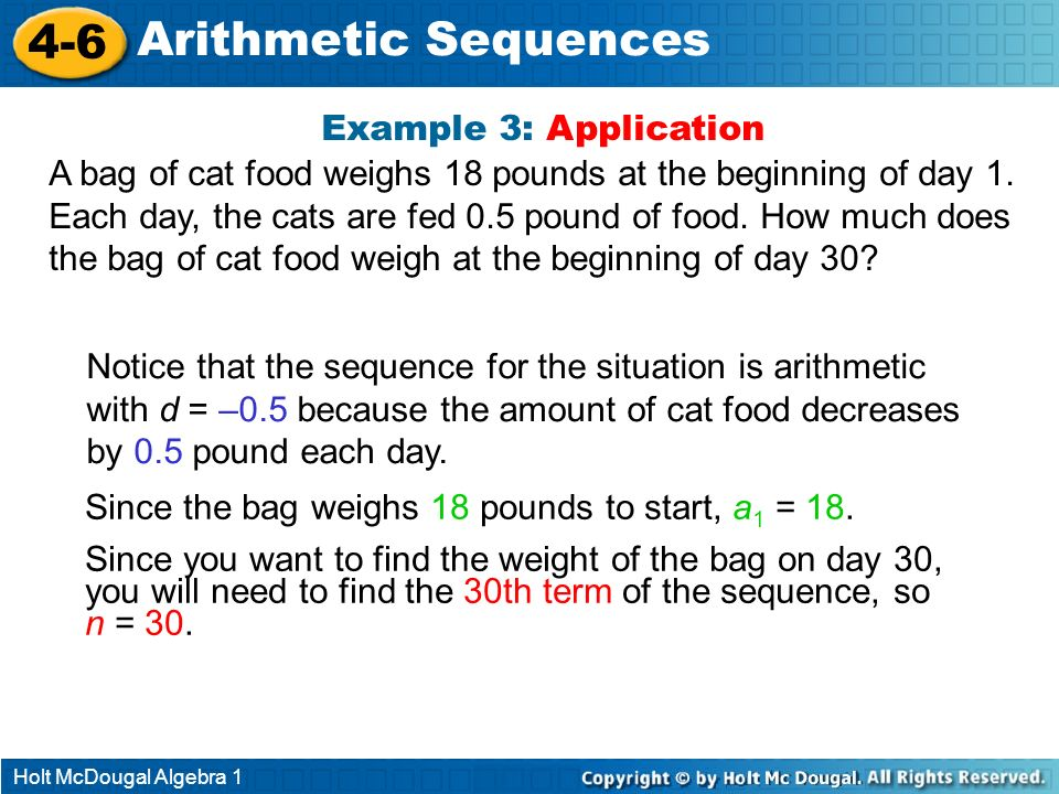 Holt McDougal Algebra 1 4-6 Arithmetic Sequences Example 3: Application A bag of cat food weighs 18 pounds at the beginning of day 1. Each day, the ca