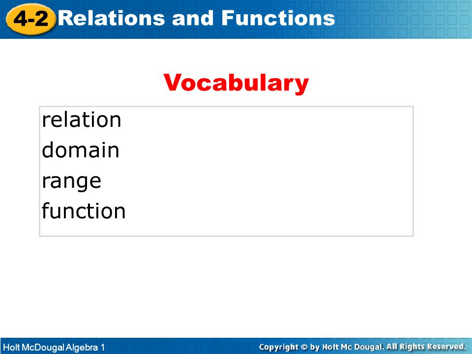 Holt McDougal Algebra 1 4-2 Relations and Functions relation domain range function Vocabulary