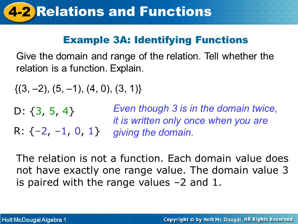 Holt McDougal Algebra 1 4-2 Relations and Functions Example 3A: Identifying Functions Give the domain and range of the relation. Tell whether the rela