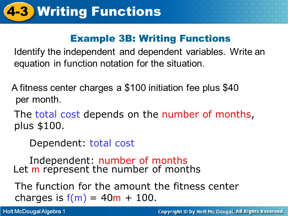 Holt McDougal Algebra 1 4-3 Writing Functions A fitness center charges a $100 initiation fee plus $40 per month. The function for the amount the fitne