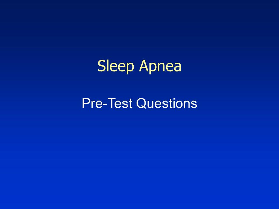 Sleep Apnea Risk Factors- Patient # 1 Obesity Increasing age Male gender Anatomic abnormalities of upper airway Family history Alcohol or sedative use Smoking Associated conditions