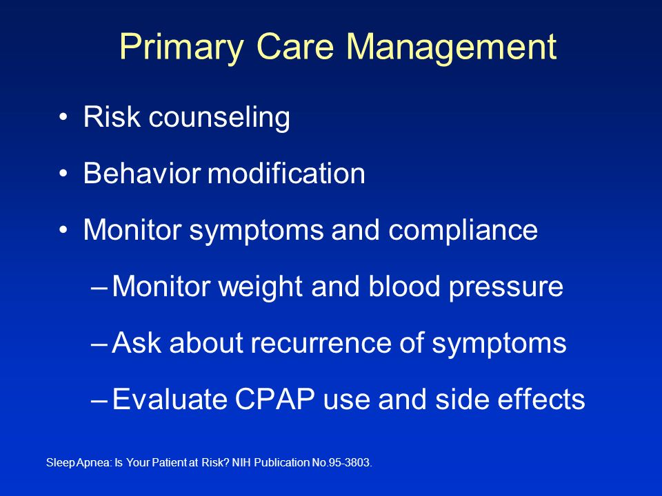 Primary Care Management Risk counseling Behavior modification Monitor symptoms and compliance –Monitor weight and blood pressure –Ask about recurrence