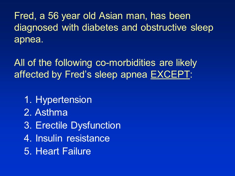 Fred, a 56 year old Asian man, has been diagnosed with diabetes and obstructive sleep apnea. All of the following co-morbidities are likely affected b