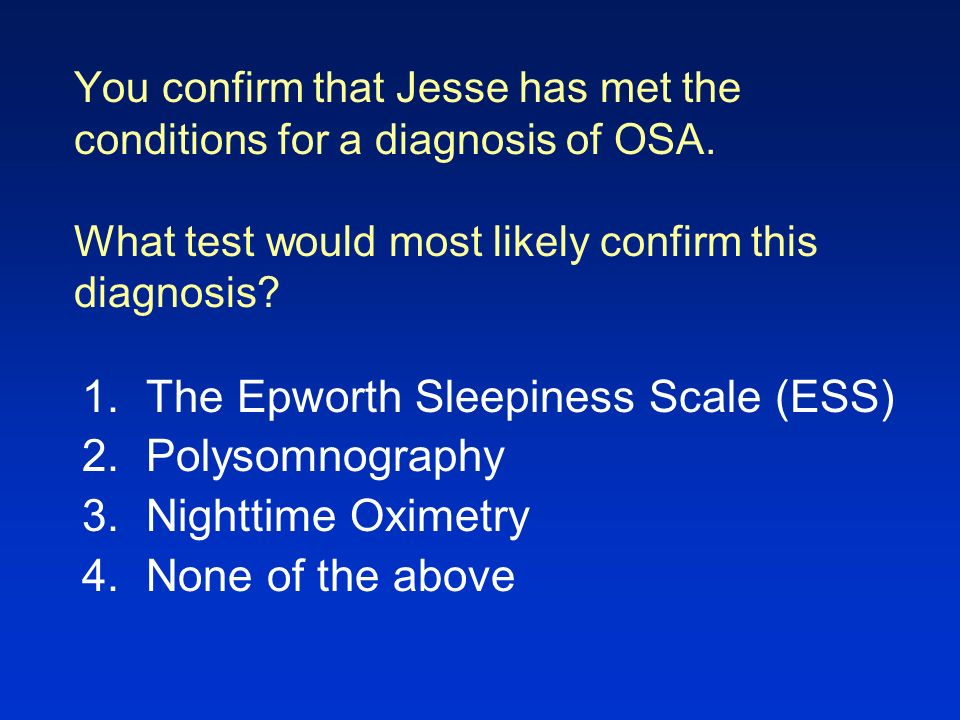 Diagnosis of Sleep Apnea In-laboratory polysomnography –Gold standard –Assess severity –Initiate treatment