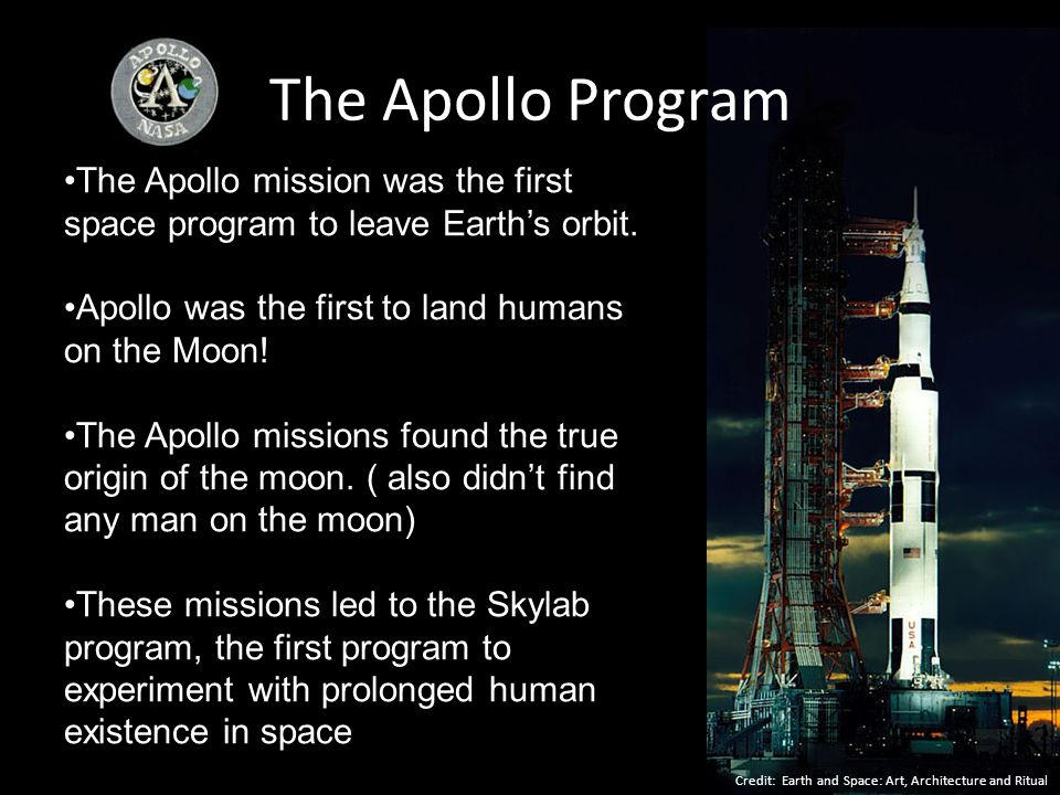 The Apollo Program Credit: Earth and Space: Art, Architecture and Ritual The Apollo mission was the first space program to leave Earths orbit. Apollo