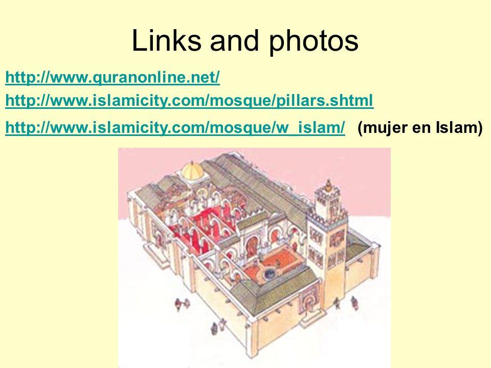 Links and photos http://www.quranonline.net/ http://www.islamicity.com/mosque/pillars.shtml http://www.islamicity.com/mosque/w_islam/http://www.islamicity.com/mosque/w_islam/ (mujer en Islam)