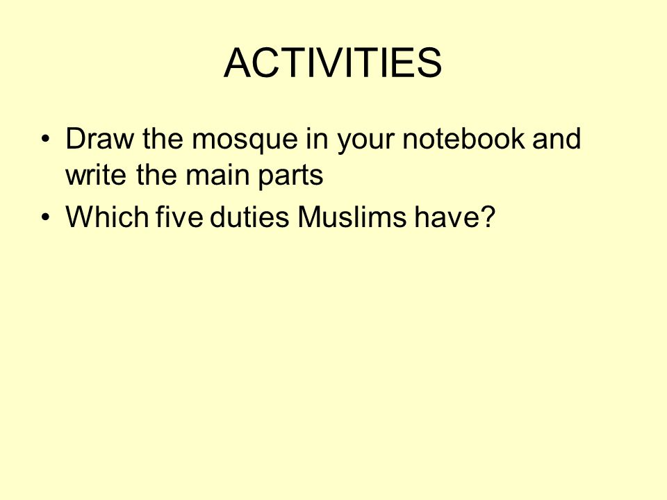 ACTIVITIES Draw the mosque in your notebook and write the main parts Which five duties Muslims have?