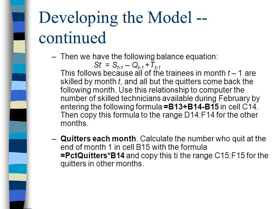 Developing the Model -- continued –Then we have the following balance equation: St = S t-1 – Q t-1 +T t-1 This follows because all of the trainees in