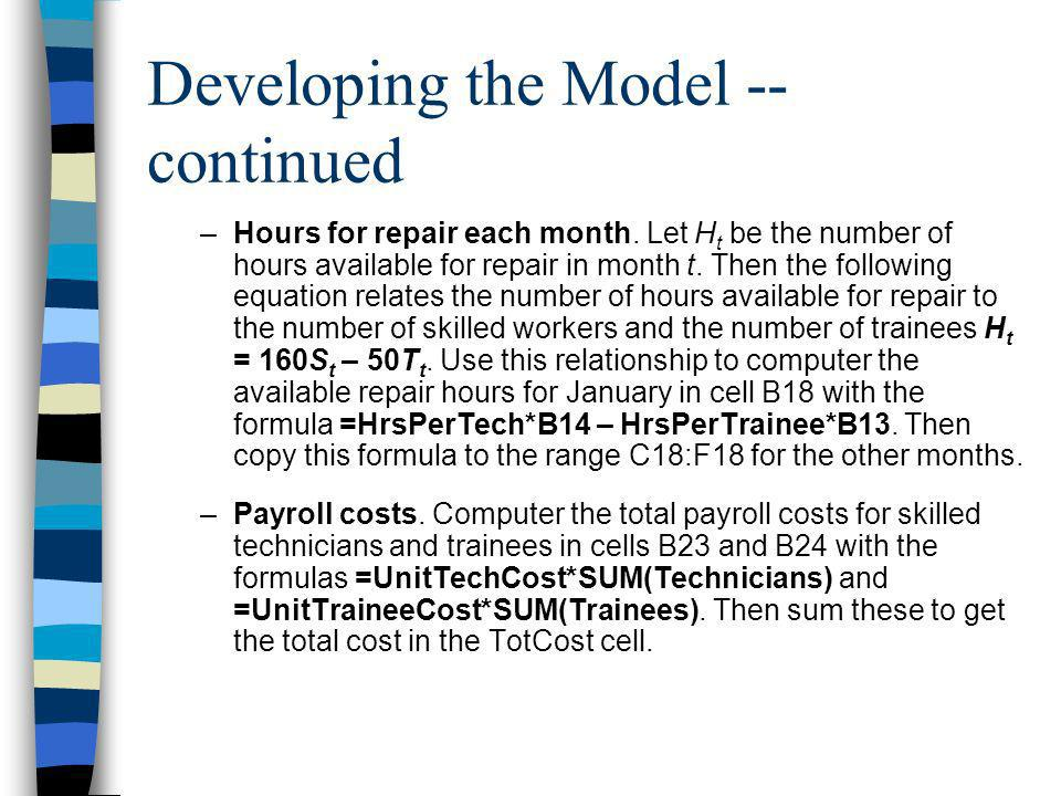 Developing the Model -- continued –Hours for repair each month. Let H t be the number of hours available for repair in month t. Then the following equ