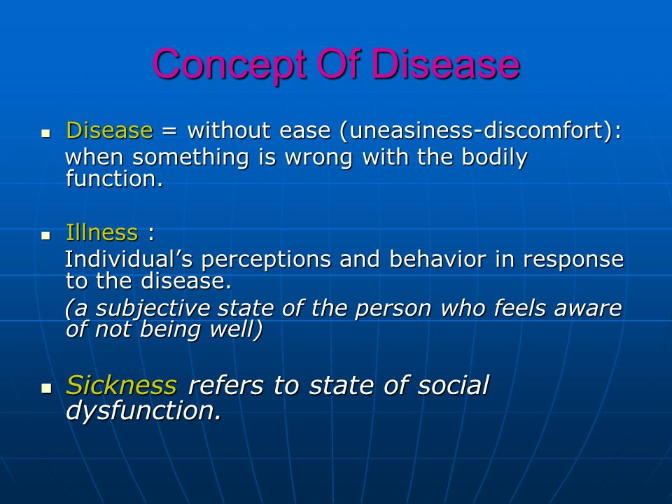 Concept Of Disease Disease = without ease (uneasiness-discomfort): Disease = without ease (uneasiness-discomfort): when something is wrong with the bo