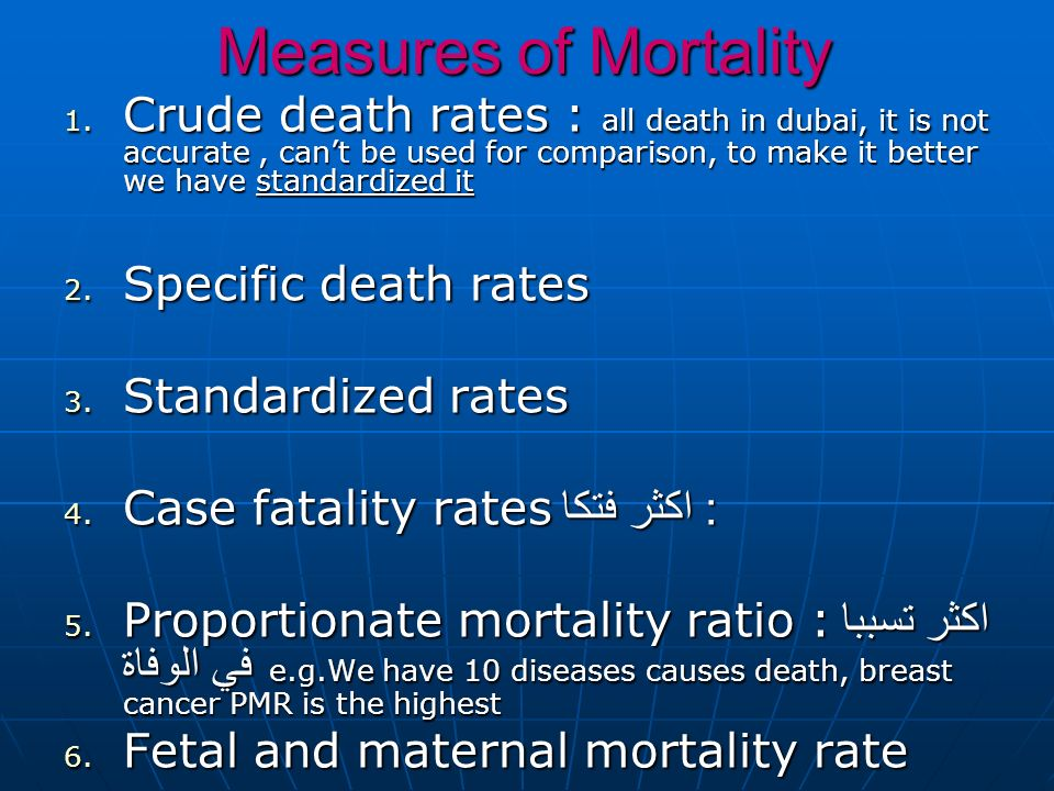 Measures of Mortality 1. Crude death rates : all death in dubai, it is not accurate, cant be used for comparison, to make it better we have standardiz