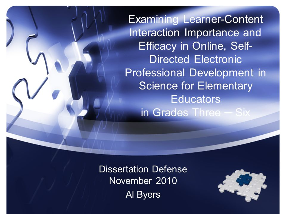 Examining Learner-Content Interaction Importance and Efficacy in Online, Self- Directed Electronic Professional Development in Science for Elementary Educators in Grades Three Six Dissertation Defense November 2010 Al Byers