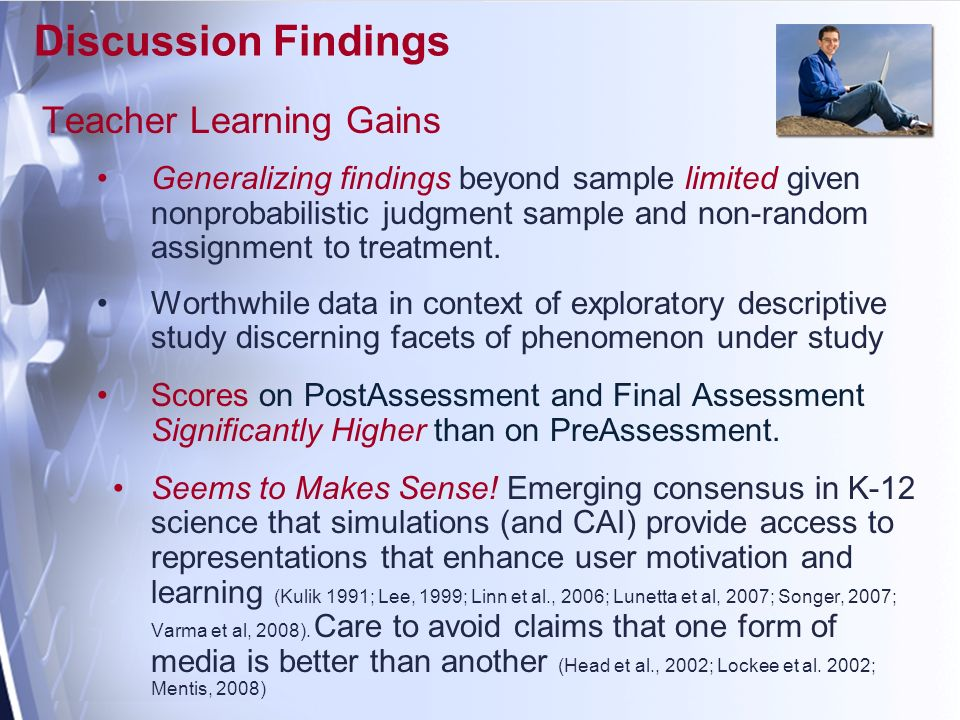 Discussion Findings Teacher Learning Gains Generalizing findings beyond sample limited given nonprobabilistic judgment sample and non-random assignment to treatment.