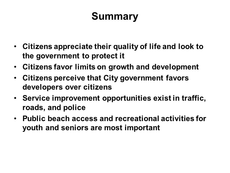 Summary Citizens appreciate their quality of life and look to the government to protect it Citizens favor limits on growth and development Citizens pe