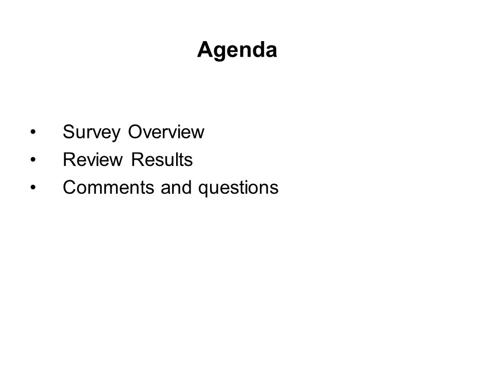 Agenda Survey Overview Review Results Comments and questions