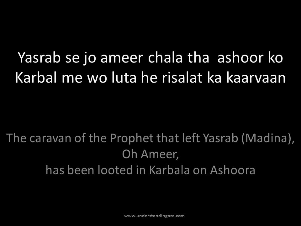 Yasrab se jo ameer chala tha ashoor ko Karbal me wo luta he risalat ka kaarvaan The caravan of the Prophet that left Yasrab (Madina), Oh Ameer, has been looted in Karbala on Ashoora