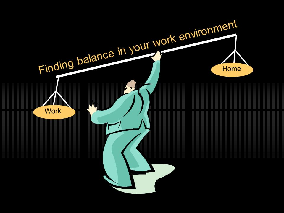 Work Finding balance in your work environment Home