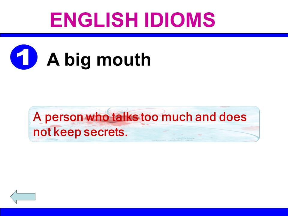 A person who talks too much and does not keep secrets. A big mouth ENGLISH IDIOMS