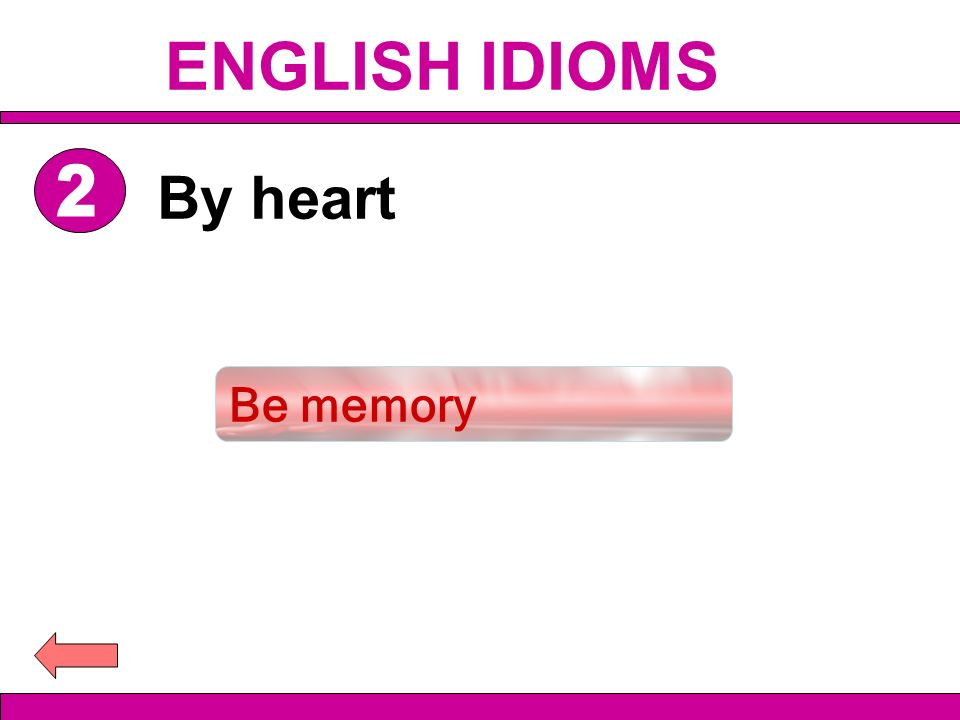 Be memory By heart ENGLISH IDIOMS
