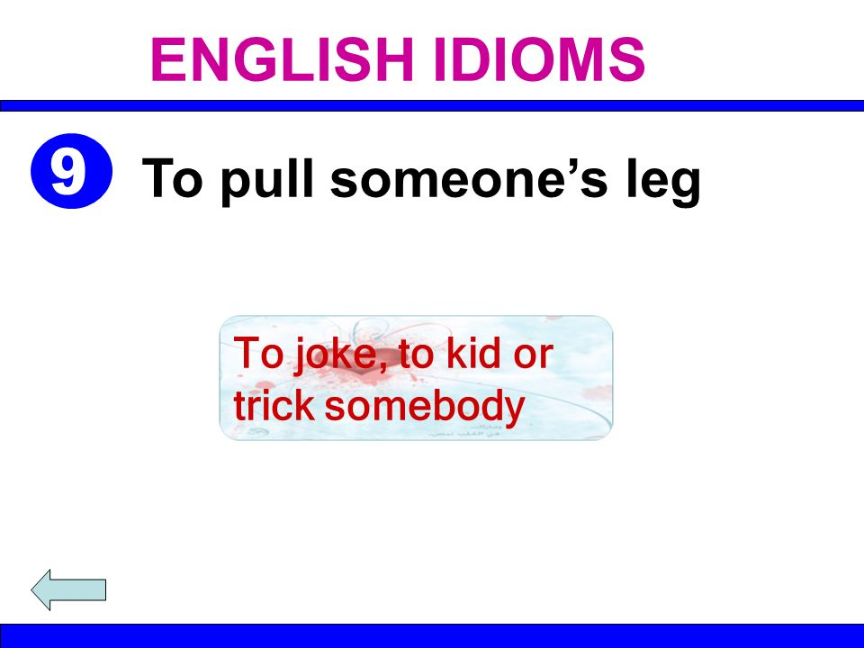 To joke, to kid or trick somebody To pull someones leg ENGLISH IDIOMS