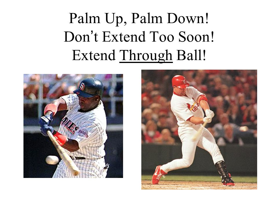 Palm Up, Palm Down! Don t Extend Too Soon! Extend Through Ball!